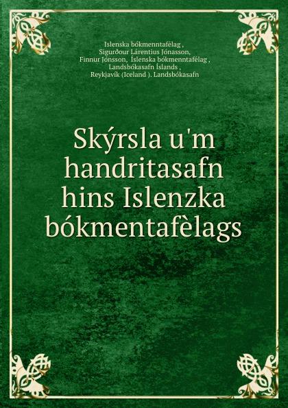 Sigurðour Lárentius Jónasson Skyrsla u.m handritasafn hins Islenzka bokmentafelags íslenska bókmenntafélag skirnir ny ti indi hins islenzka bokmentafelags volume 78