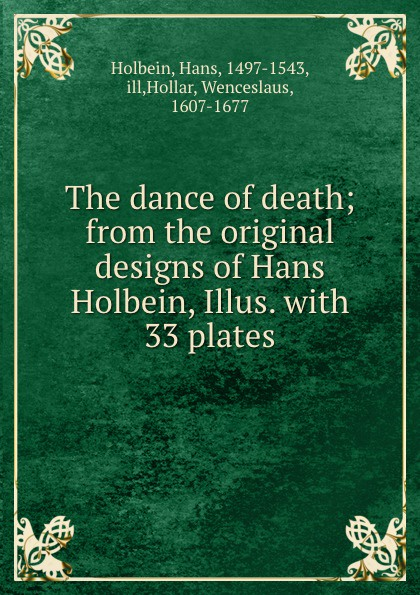 Hans Holbein The dance of death; from the original designs of Hans Holbein, Illus. with 33 plates holbein colour library