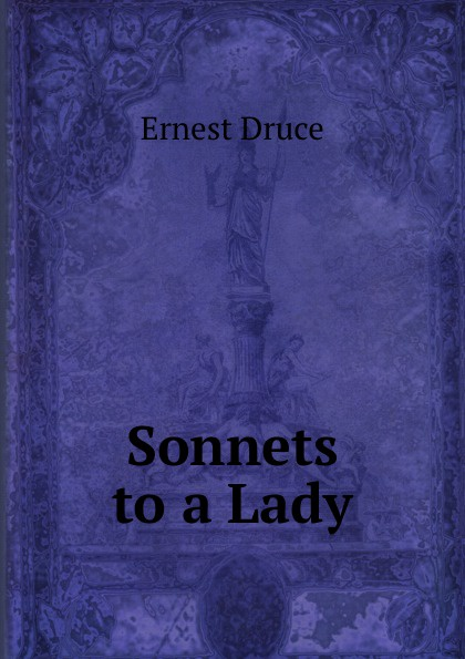 Ernest Druce Sonnets to a Lady