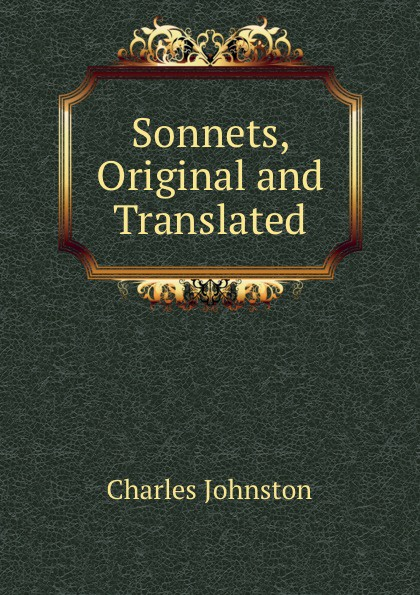 Charles Johnston Sonnets, Original and Translated