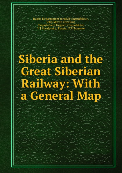 Russia Departament torgovli i manufaktur Siberia and the Great Siberian Railway: With a General Map trans siberian railway