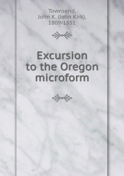 John Kirk Townsend Excursion to the Oregon microform