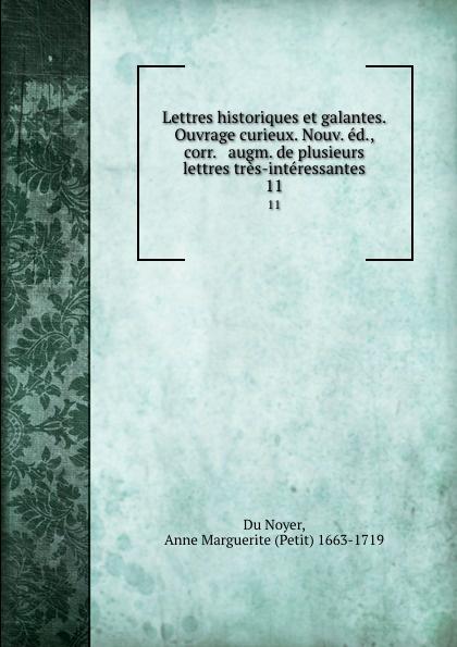 Anne Marguerite Du Noyer Lettres historiques et galantes. Ouvrage curieux. Nouv. ed., corr. . augm. de plusieurs lettres tres-interessantes. 11