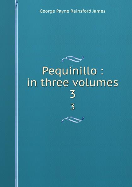 G. P. James Pequinillo : in three volumes. 3