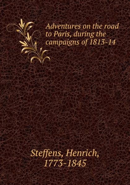 Фото - Henrich Steffens Adventures on the road to Paris, during the campaigns of 1813-14 london j the road