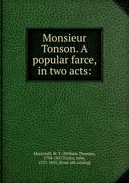 William Thomas Moncrieff Monsieur Tonson. A popular farce, in two acts: