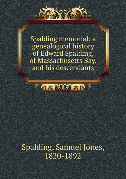 цена на Samuel Jones Spalding Spalding memorial; a genealogical history of Edward Spalding, of Massachusetts Bay, and his descendants