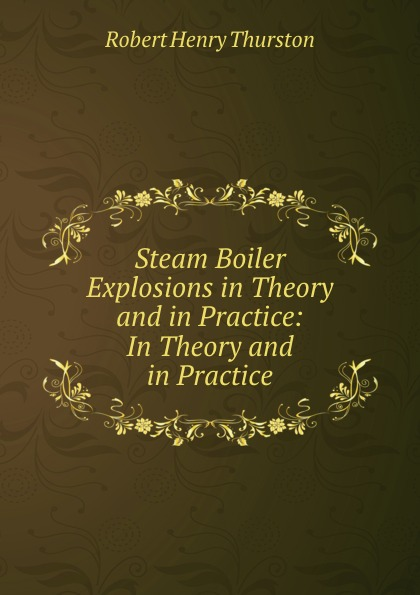 Robert Henry Thurston Steam Boiler Explosions in Theory and in Practice: In Theory and in Practice frank fabozzi j capital budgeting theory and practice