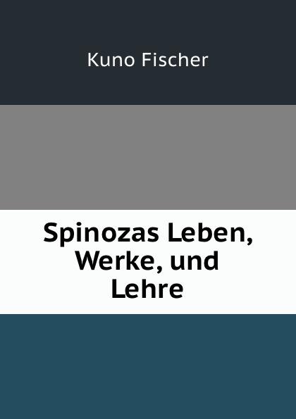 Spinozas Leben, Werke, und Lehre