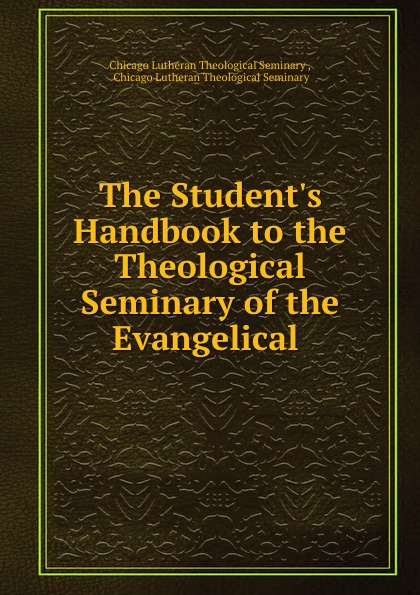 Chicago Lutheran Theological Seminary The Student.s Handbook to the Theological Seminary of the Evangelical . london bible institute and theological seminary ambassador 1958