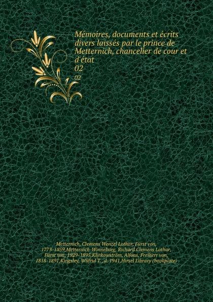 Clemens Wenzel Lothar Metternich Memoires, documents et ecrits divers laisses par le prince de Metternich, chancelier de cour et d.etat. 02 clemens lothar wenzel metternich winneburg memoires documents et ecrits divers laisses par le prince de metternich publies par son fils le prince richard de metternich classes et reunis par m a de klinkowstroem 2