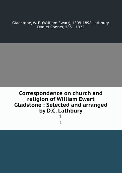 William Ewart Gladstone Correspondence on church and religion of William Ewart Gladstone : Selected and arranged by D.C. Lathbury. 1 gladstone william ewart studies on homer and the homeric age vol 3 of 3