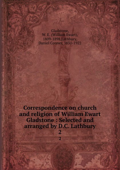 William Ewart Gladstone Correspondence on church and religion of William Ewart Gladstone : Selected and arranged by D.C. Lathbury. 2 gladstone william ewart studies on homer and the homeric age vol 3 of 3