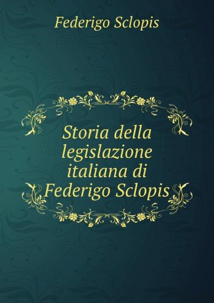 Storia della legislazione italiana di Federigo Sclopis