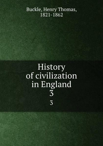 Henry Thomas Buckle History of civilization in England. 3 недорого
