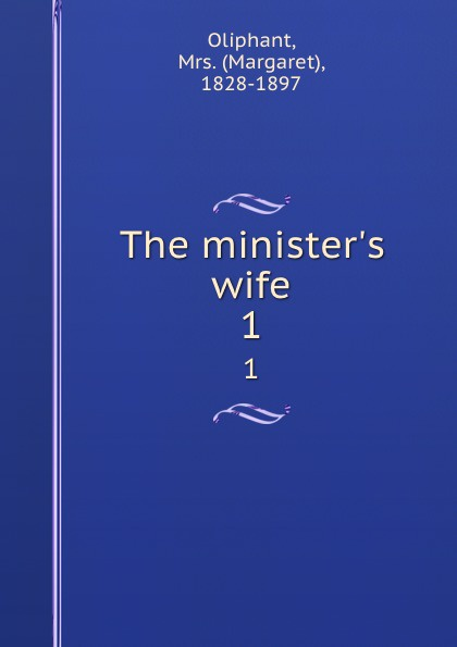 Margaret Oliphant The minister.s wife. 1