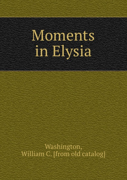 William C. Washington Moments in Elysia the german element in st louis