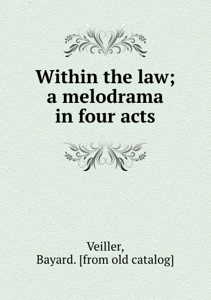 Within the law; a melodrama in four acts