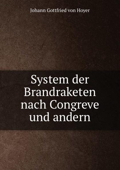 Johann Gottfried von Hoyer System der Brandraketen nach Congreve und andern
