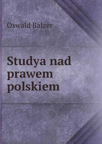 Oswald Balzer Studya nad prawem polskiem пилькер balzer lofoten