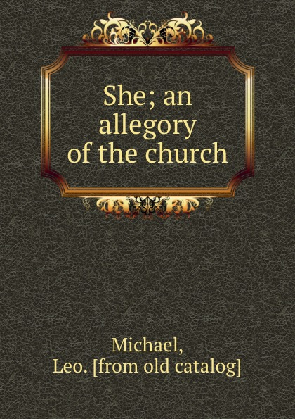 Leo Michael She; an allegory of the church