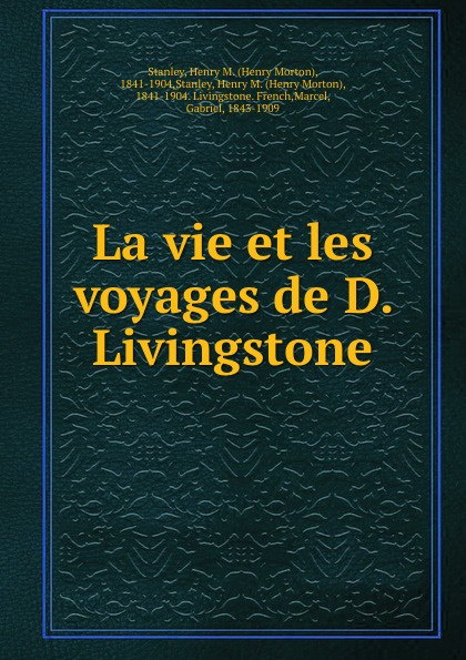 Henry Morton Stanley La vie et les voyages de D. Livingstone