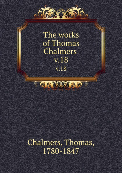 Thomas Chalmers The works of . v.18