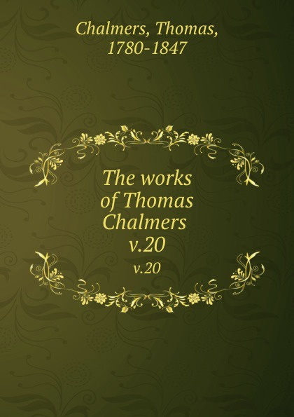 Thomas Chalmers The works of . v.20