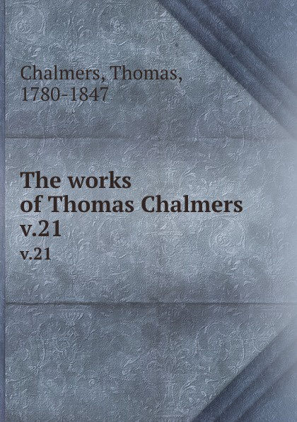 Thomas Chalmers The works of . v.21