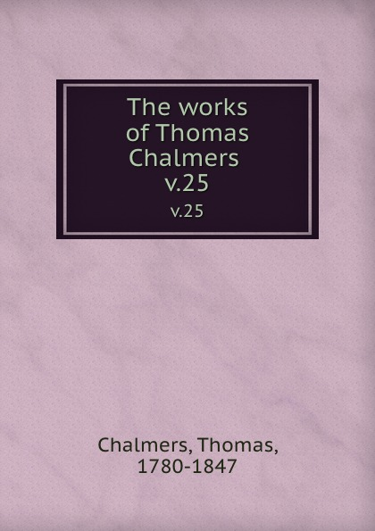 Thomas Chalmers The works of . v.25