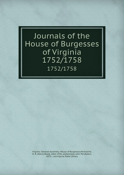 Journals of the House of Burgesses of Virginia. 1752/1758