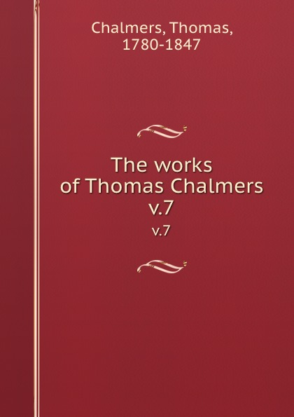 Thomas Chalmers The works of Chalmers. v.7