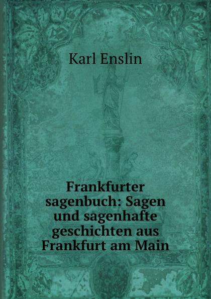 Frankfurter sagenbuch: Sagen und sagenhafte geschichten aus Frankfurt am Main