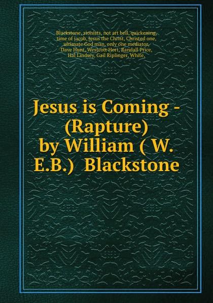 zionists Blackstone Jesus is Coming - (Rapture) by William ( W.E.B.) Blackstone blackstone