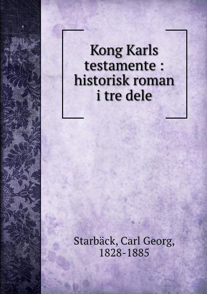 Carl Georg Starbäck Kong Karls testamente : historisk roman i tre dele carl georg starbäck kong karls testamente historisk roman i tre dele