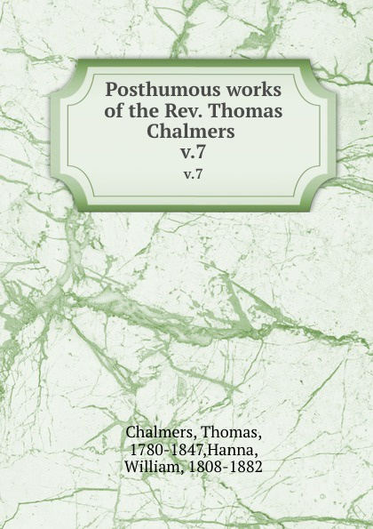 Thomas Chalmers Posthumous works of the Rev. . v.7