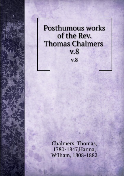 Thomas Chalmers Posthumous works of the Rev. . v.8
