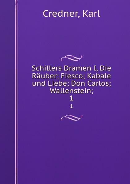 Karl Credner Schillers Dramen I, Die Rauber; Fiesco; Kabale und Liebe; Don Carlos; Wallenstein;. 1 die rauber