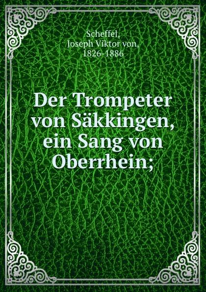 Joseph Viktor von Scheffel Der Trompeter von Sakkingen, ein Sang von Oberrhein; недорого