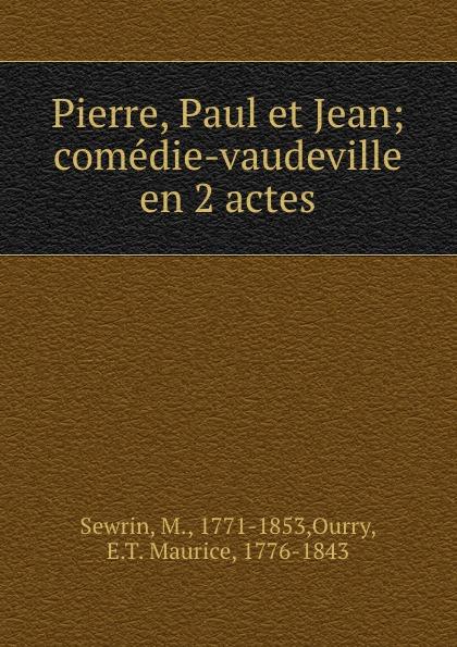 Фото - M. Sewrin Pierre, Paul et Jean; comedie-vaudeville en 2 actes jean paul gaultier le male