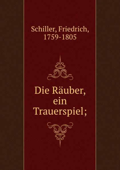 F. Schiller Die Rauber, ein Trauerspiel; die rauber