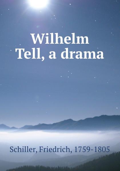 F. Schiller Wilhelm Tell, a drama
