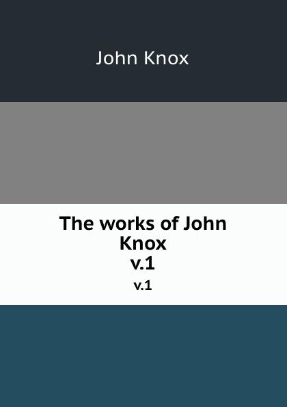 John Knox The works of John Knox. v.1