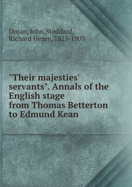 John Doran Their majesties. servants. Annals of the English stage from Thomas Betterton to Edmund Kean doran john their majesties servants annals of the english stage volume 2 of 3
