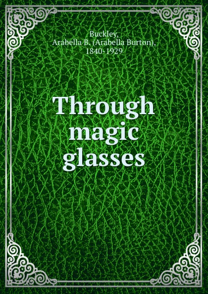 Arabella Burton Buckley Through magic glasses
