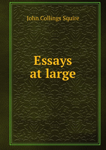 Squire John Collings Essays at large