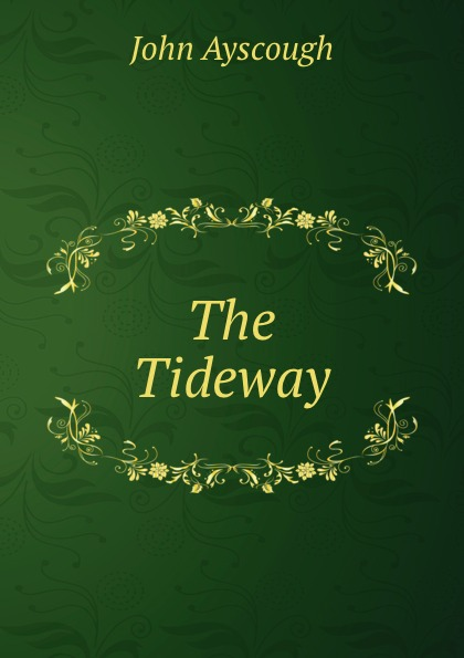 John Ayscough The Tideway ayscough john mariquita a novel