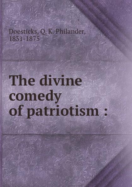 Q. K. Philander Doesticks The divine comedy of patriotism : doesticks q k philander the witches of new york