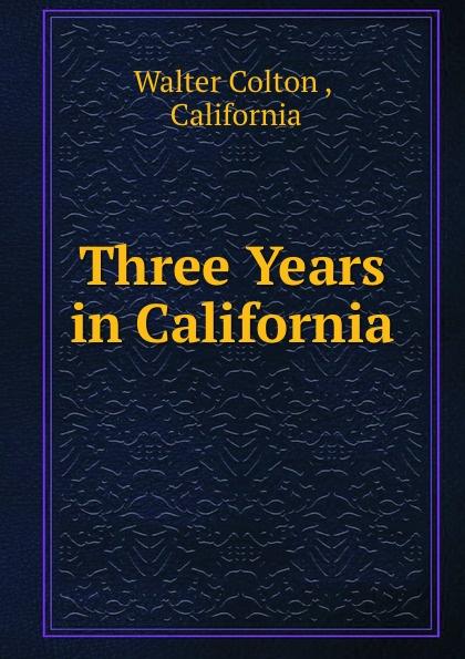 Walter Colton Three Years in California
