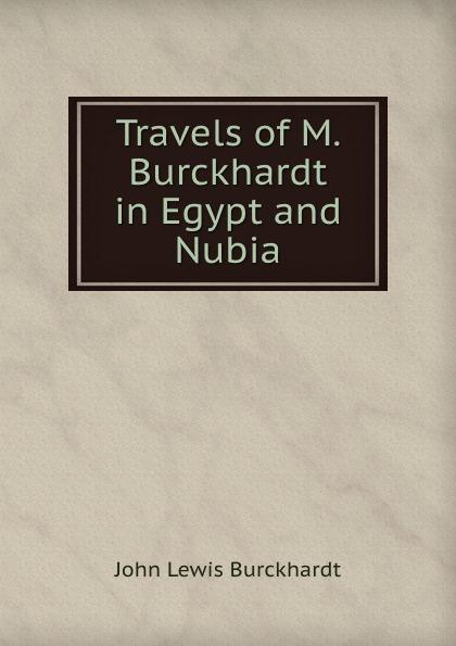 John Lewis Burckhardt Travels of M. Burckhardt in Egypt and Nubia